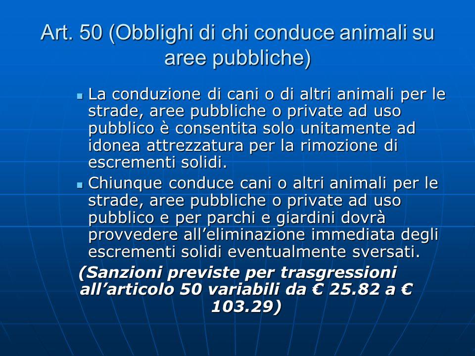 Art. 50 (Obblighi di chi conduce animali su aree pubbliche)