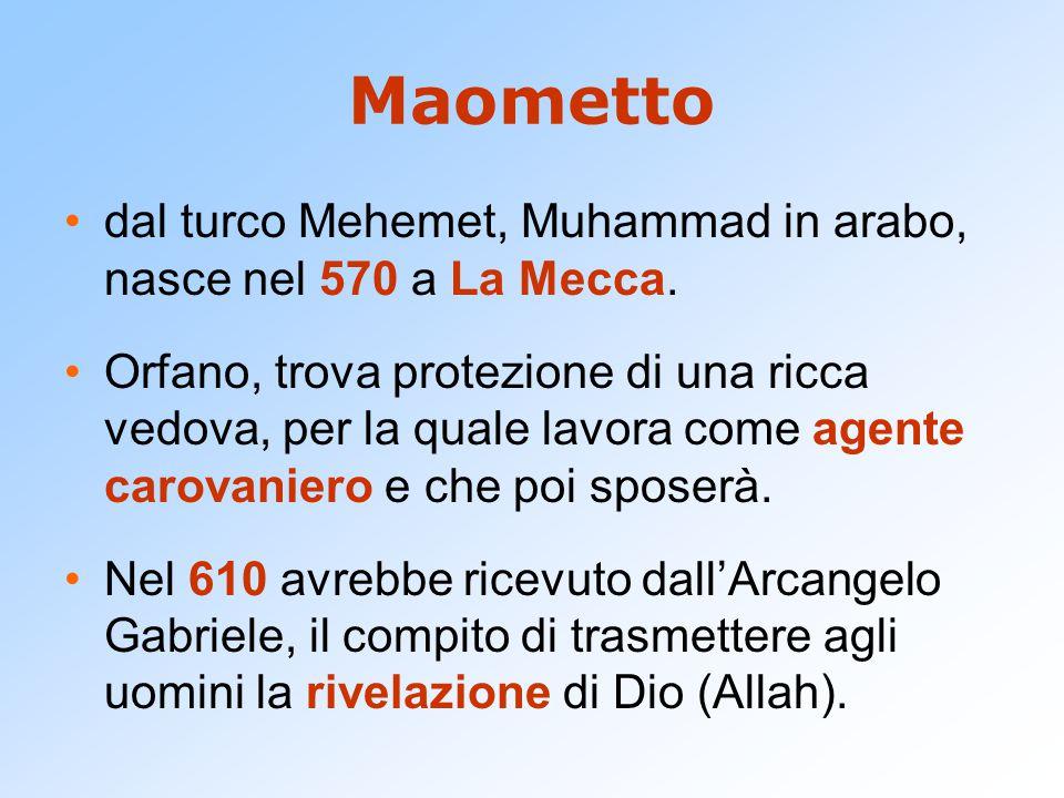 Maometto dal turco Mehemet, Muhammad in arabo, nasce nel 570 a La Mecca.