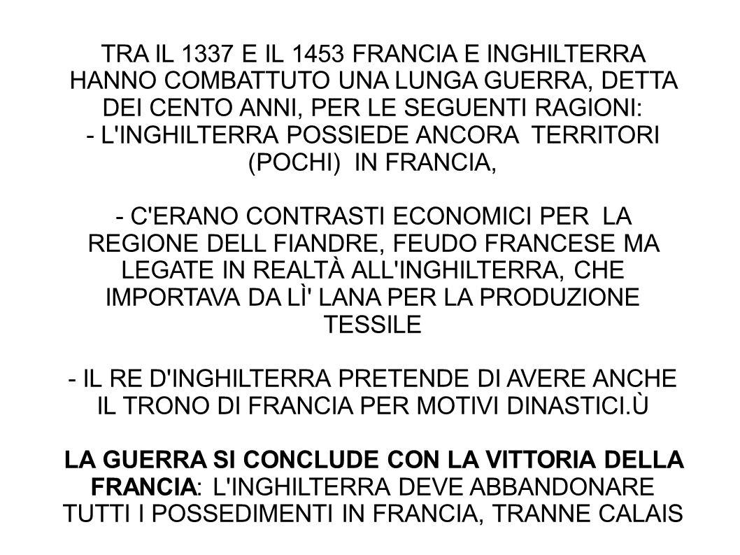 - L INGHILTERRA POSSIEDE ANCORA TERRITORI (POCHI) IN FRANCIA,