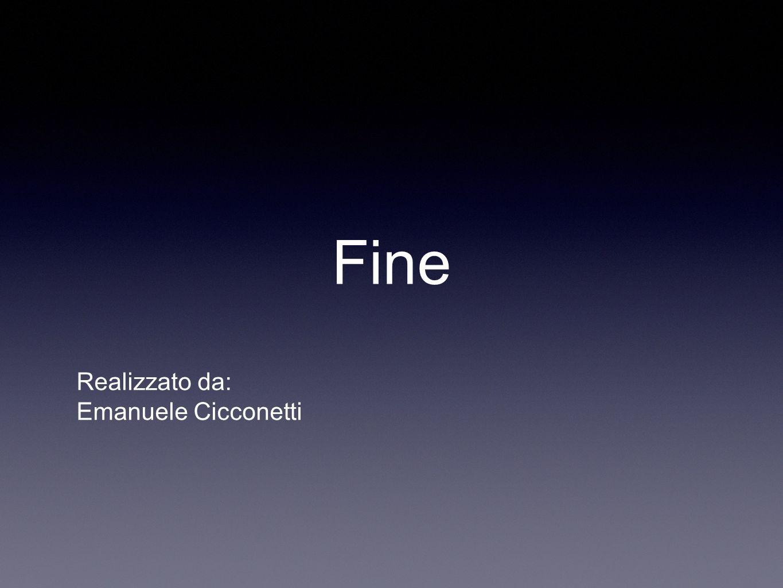 Fine Realizzato da: Emanuele Cicconetti