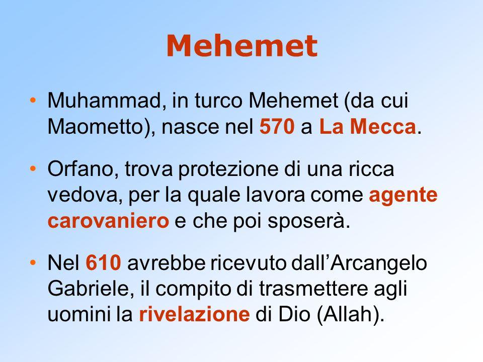 Mehemet Muhammad, in turco Mehemet (da cui Maometto), nasce nel 570 a La Mecca.