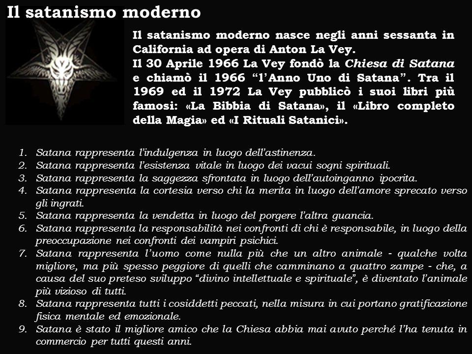 Il satanismo moderno Il satanismo moderno nasce negli anni sessanta in California ad opera di Anton La Vey.