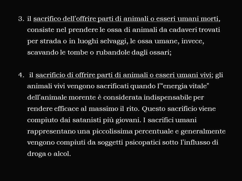 il sacrifico dell'offrire parti di animali o esseri umani morti, consiste nel prendere le ossa di animali da cadaveri trovati per strada o in luoghi selvaggi, le ossa umane, invece, scavando le tombe o rubandole dagli ossari;