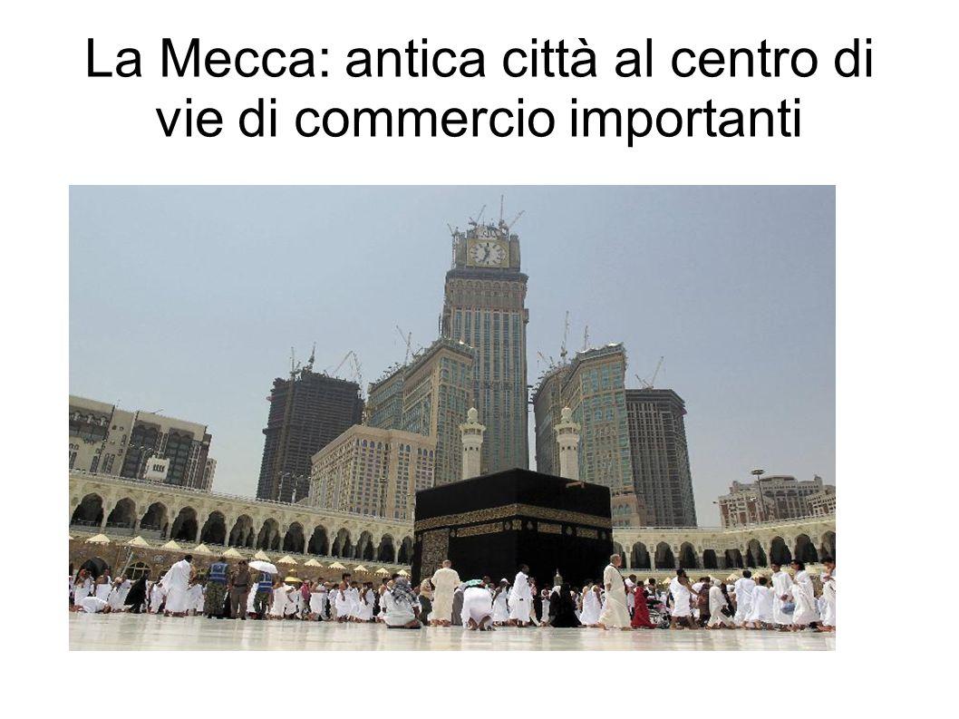 La Mecca: antica città al centro di vie di commercio importanti
