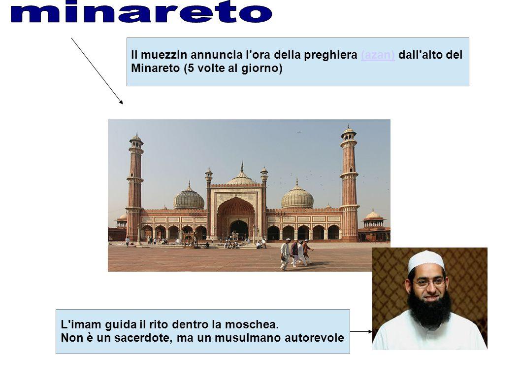 minareto Il muezzin annuncia l ora della preghiera (azan) dall alto del. Minareto (5 volte al giorno)