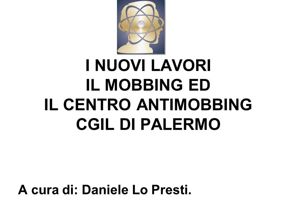 I NUOVI LAVORI IL MOBBING ED IL CENTRO ANTIMOBBING CGIL DI PALERMO