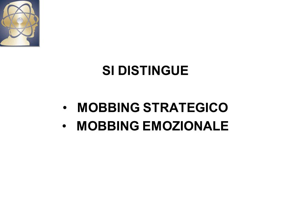 SI DISTINGUE MOBBING STRATEGICO MOBBING EMOZIONALE