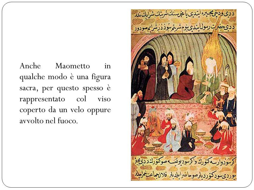 Anche Maometto in qualche modo è una figura sacra, per questo spesso è rappresentato col viso coperto da un velo oppure avvolto nel fuoco.