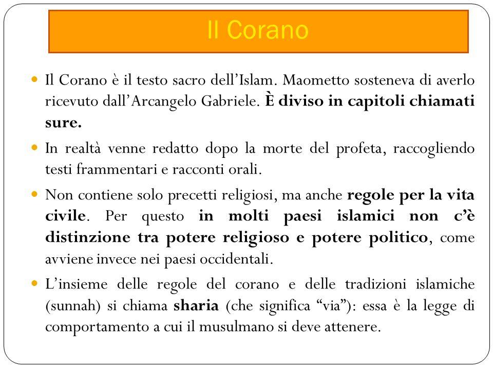 Il Corano Il Corano è il testo sacro dell'Islam. Maometto sosteneva di averlo ricevuto dall'Arcangelo Gabriele. È diviso in capitoli chiamati sure.