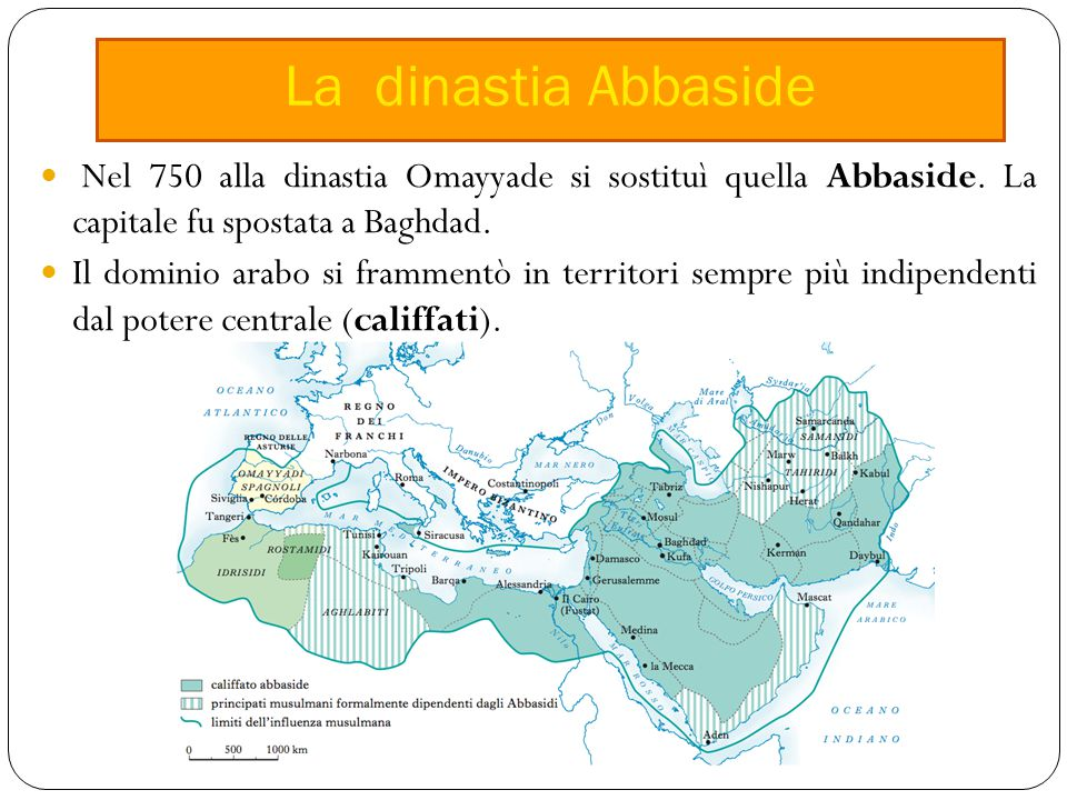 La dinastia Abbaside Nel 750 alla dinastia Omayyade si sostituì quella Abbaside. La capitale fu spostata a Baghdad.