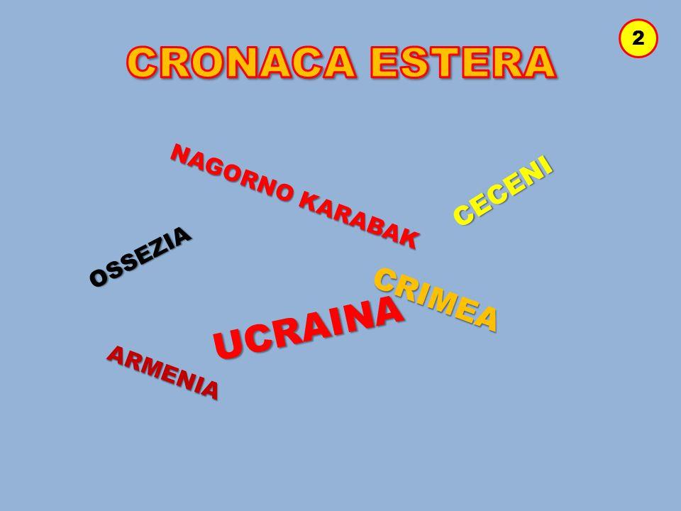 CRONACA ESTERA 2 CECENI NAGORNO KARABAK OSSEZIA CRIMEA UCRAINA ARMENIA