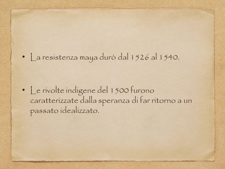 La resistenza maya durò dal 1526 al 1540.