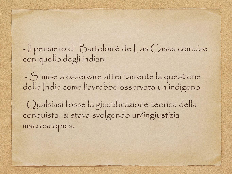 - Il pensiero di Bartolomé de Las Casas coincise con quello degli indiani