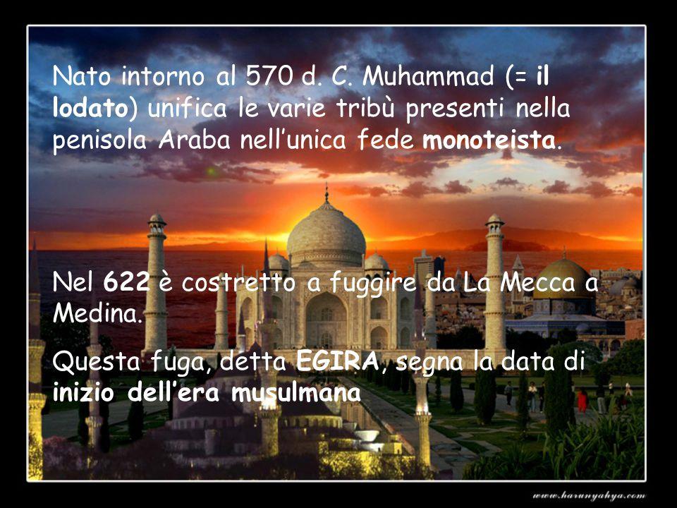 Nato intorno al 570 d. C. Muhammad (= il lodato) unifica le varie tribù presenti nella penisola Araba nell'unica fede monoteista.