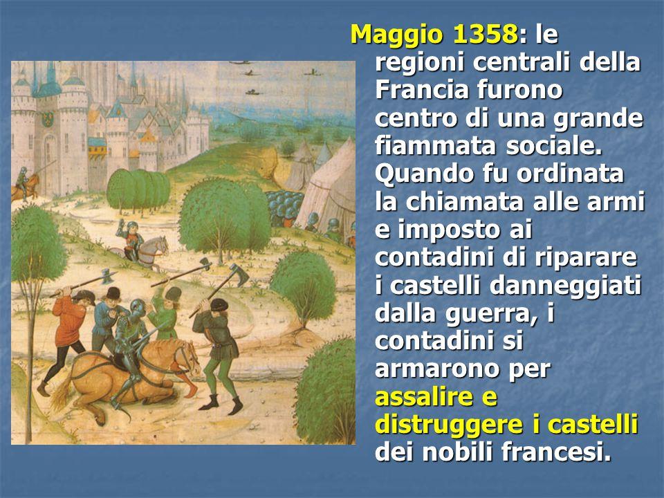 Maggio 1358: le regioni centrali della Francia furono centro di una grande fiammata sociale.