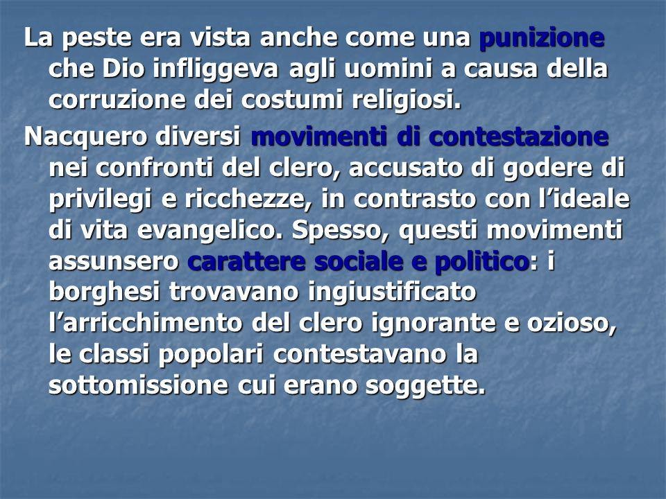 La peste era vista anche come una punizione che Dio infliggeva agli uomini a causa della corruzione dei costumi religiosi.