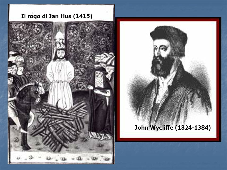 Il rogo di Jan Hus (1415) John Wycliffe (1324-1384)