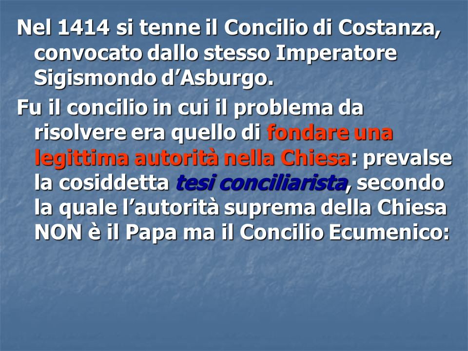 Nel 1414 si tenne il Concilio di Costanza, convocato dallo stesso Imperatore Sigismondo d'Asburgo.