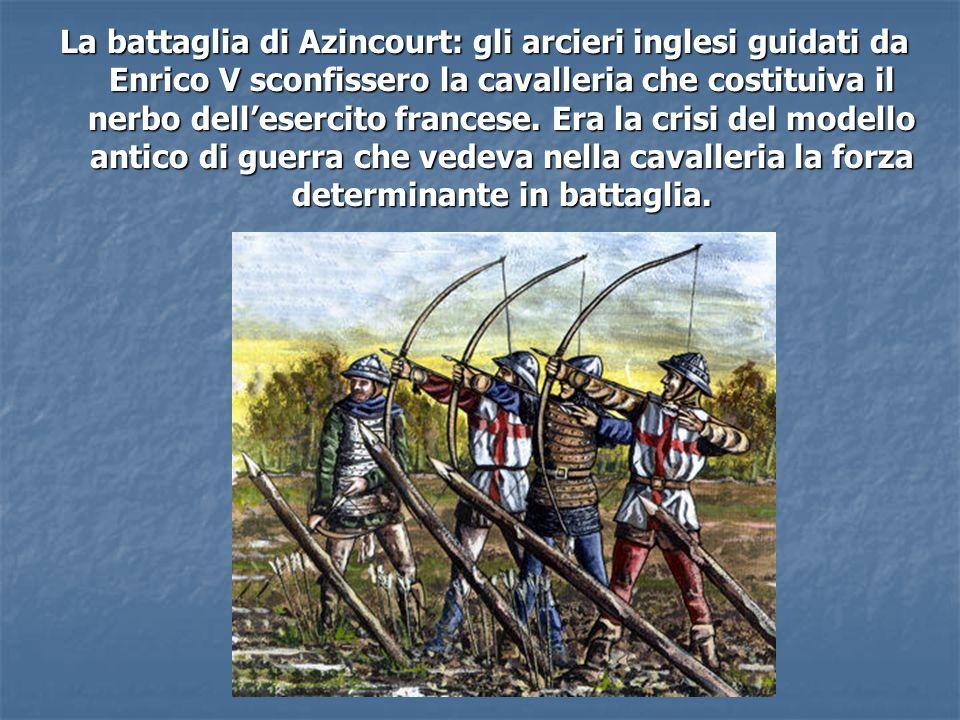 La battaglia di Azincourt: gli arcieri inglesi guidati da Enrico V sconfissero la cavalleria che costituiva il nerbo dell'esercito francese.