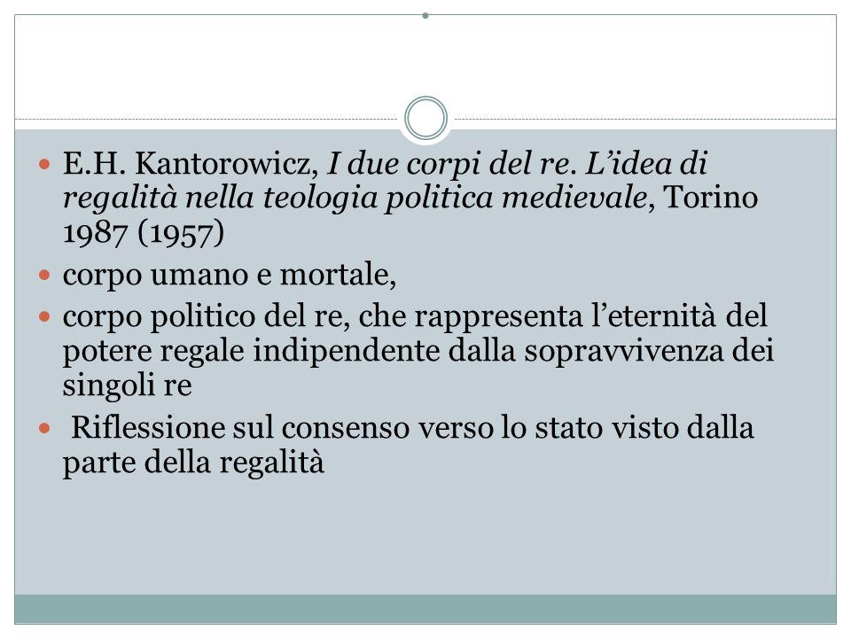 . E.H. Kantorowicz, I due corpi del re. L'idea di regalità nella teologia politica medievale, Torino 1987 (1957)