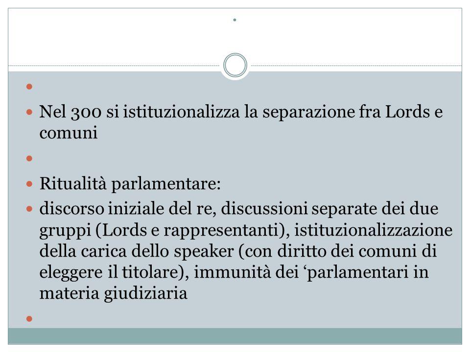 . Nel 300 si istituzionalizza la separazione fra Lords e comuni
