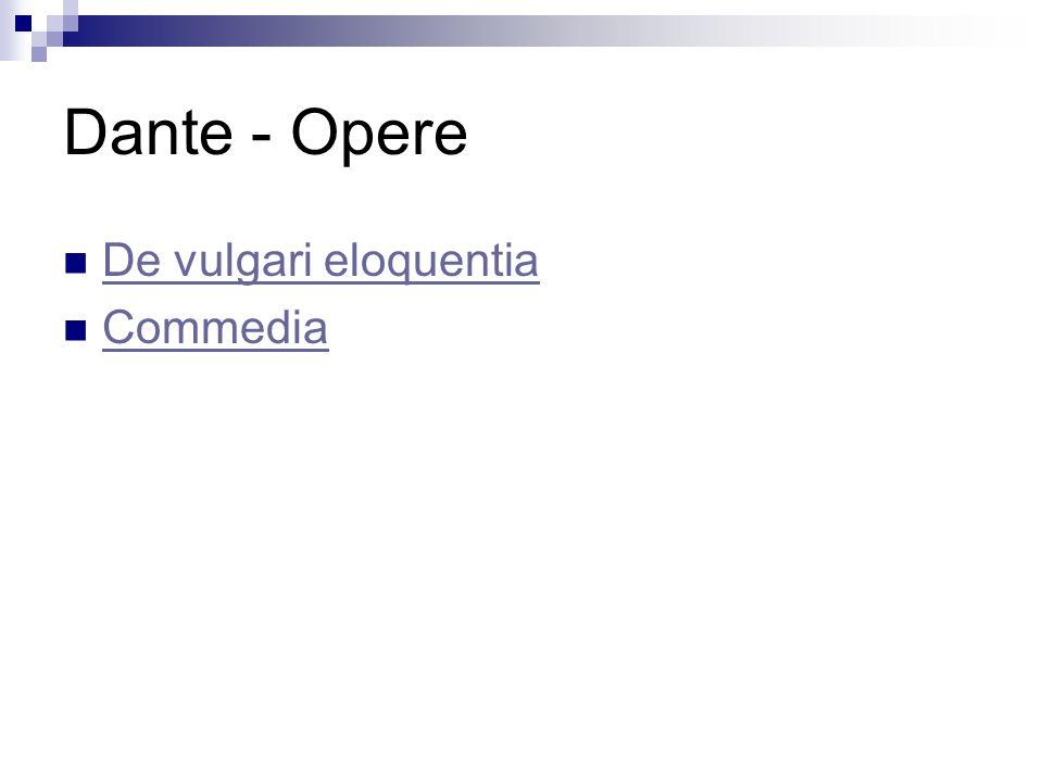 Dante - Opere De vulgari eloquentia Commedia