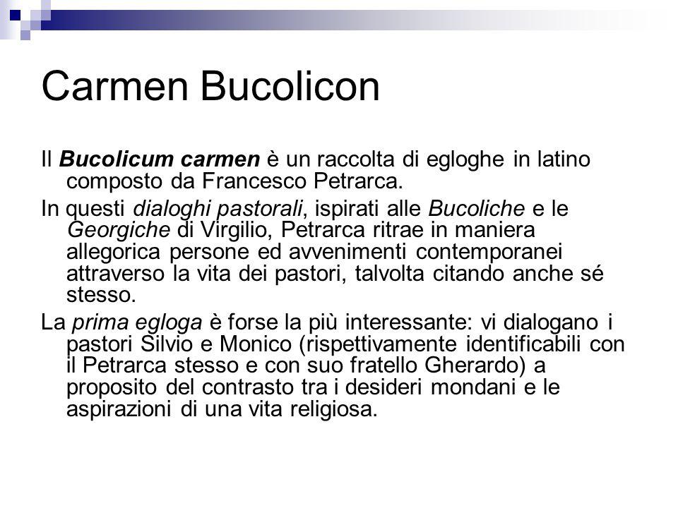 Carmen Bucolicon Il Bucolicum carmen è un raccolta di egloghe in latino composto da Francesco Petrarca.
