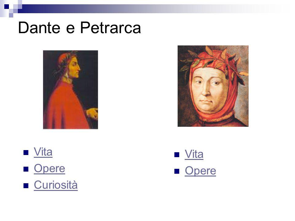 Dante e Petrarca Vita Opere Curiosità Vita Opere
