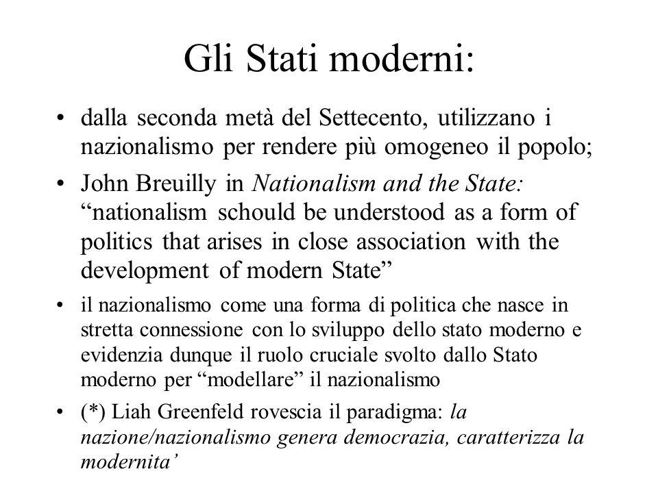 Gli Stati moderni: dalla seconda metà del Settecento, utilizzano i nazionalismo per rendere più omogeneo il popolo;