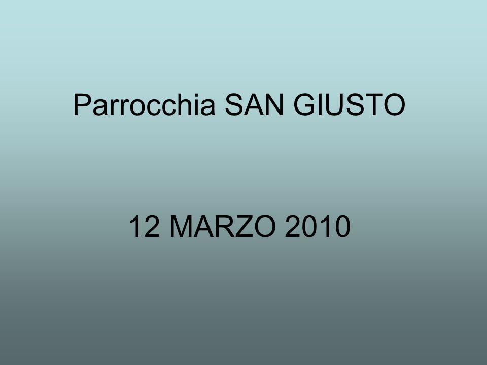 Parrocchia SAN GIUSTO 12 MARZO 2010
