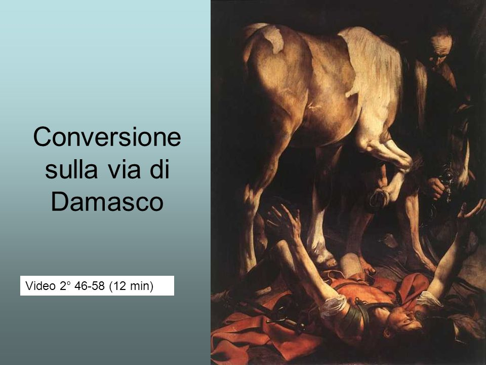 Conversione sulla via di Damasco Video 2° 46-58 (12 min)