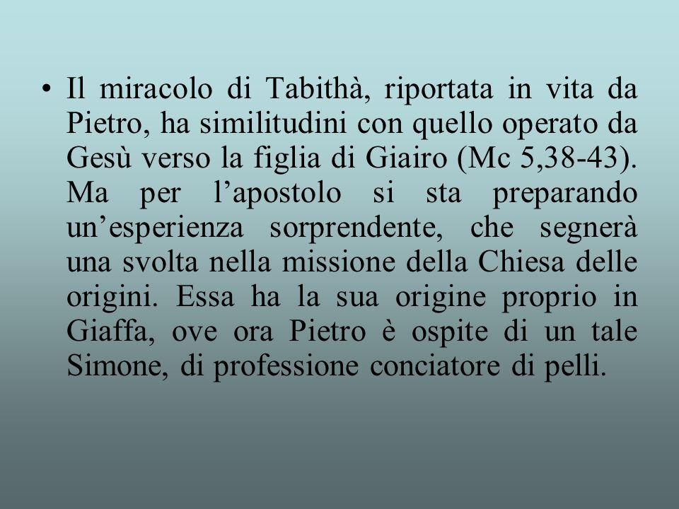 Il miracolo di Tabithà, riportata in vita da Pietro, ha similitudini con quello operato da Gesù verso la figlia di Giairo (Mc 5,38-43).