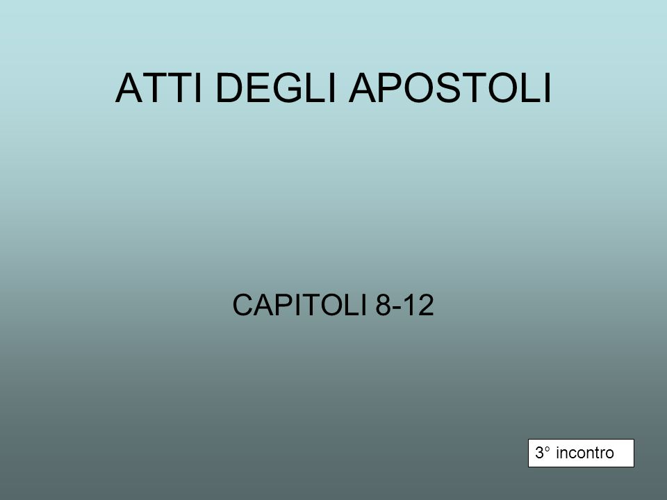 ATTI DEGLI APOSTOLI CAPITOLI 8-12 3° incontro
