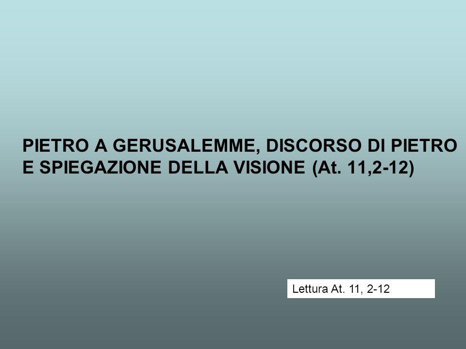 PIETRO A GERUSALEMME, DISCORSO DI PIETRO E SPIEGAZIONE DELLA VISIONE (At. 11,2-12)