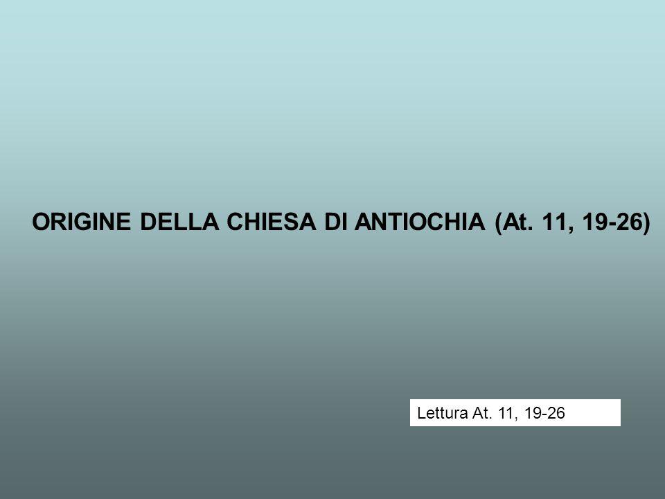 ORIGINE DELLA CHIESA DI ANTIOCHIA (At. 11, 19-26)