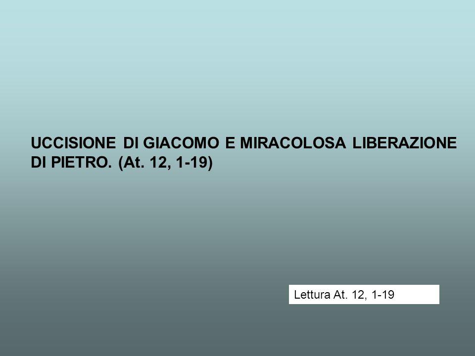 UCCISIONE DI GIACOMO E MIRACOLOSA LIBERAZIONE DI PIETRO. (At. 12, 1-19)