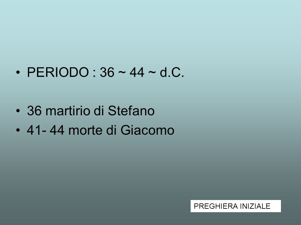 PERIODO : 36 ~ 44 ~ d.C. 36 martirio di Stefano