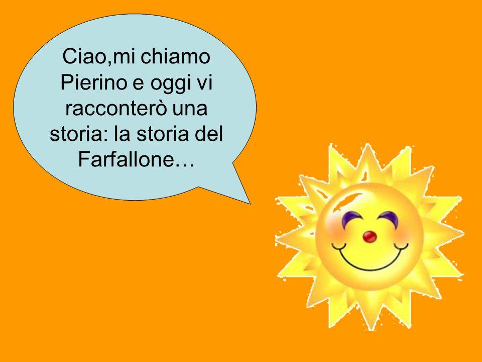 Ciao,mi chiamo Pierino e oggi vi racconterò una storia: la storia del Farfallone…