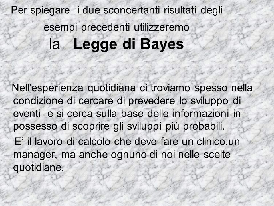 Per spiegare i due sconcertanti risultati degli esempi precedenti utilizzeremo la Legge di Bayes