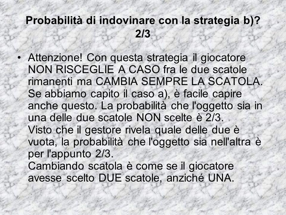 Probabilità di indovinare con la strategia b) 2/3