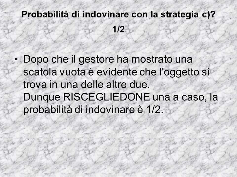 Probabilità di indovinare con la strategia c) 1/2