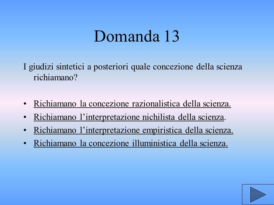 Domanda 13 I giudizi sintetici a posteriori quale concezione della scienza richiamano Richiamano la concezione razionalistica della scienza.