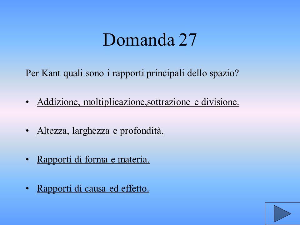 Domanda 27 Per Kant quali sono i rapporti principali dello spazio