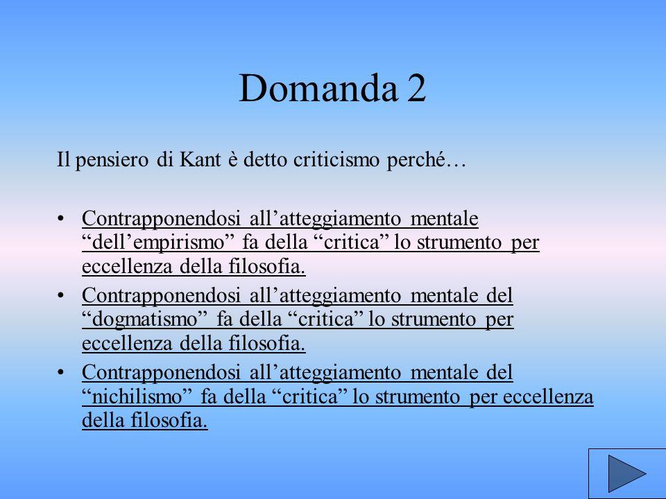 Domanda 2 Il pensiero di Kant è detto criticismo perché…