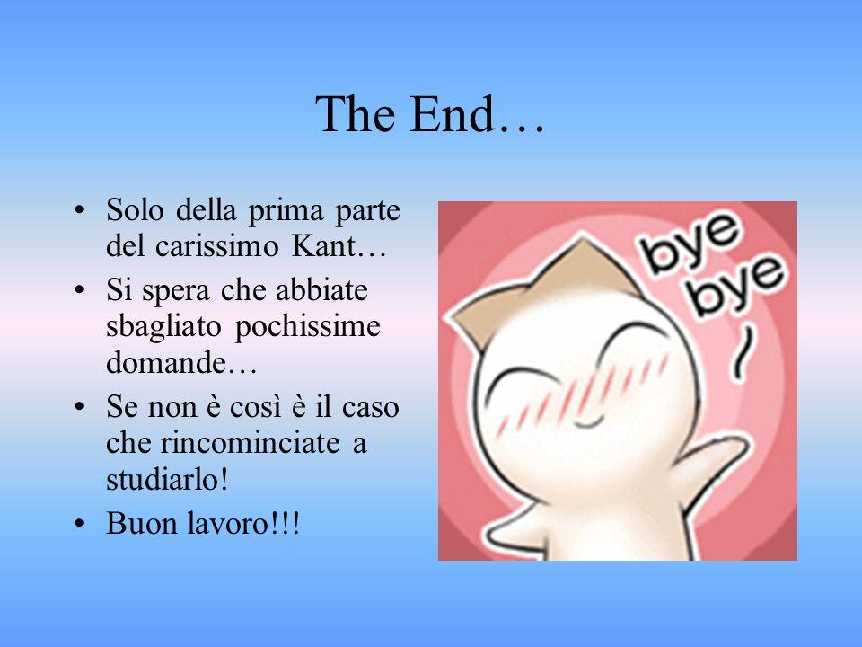 The End… Solo della prima parte del carissimo Kant…
