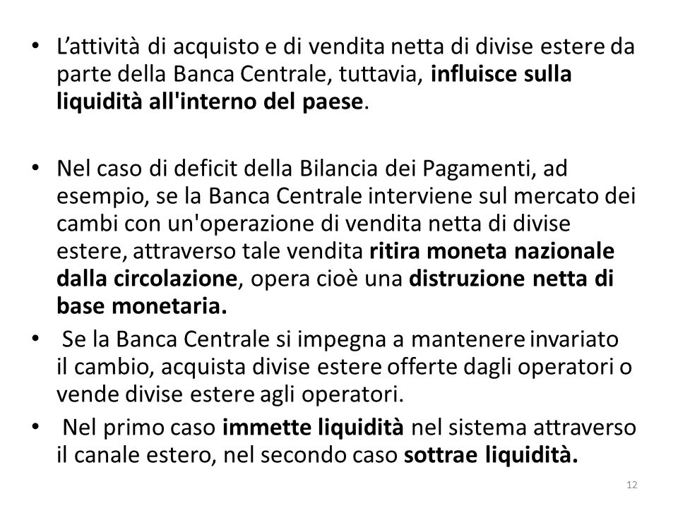 L'attività di acquisto e di vendita netta di divise estere da parte della Banca Centrale, tuttavia, influisce sulla liquidità all interno del paese.