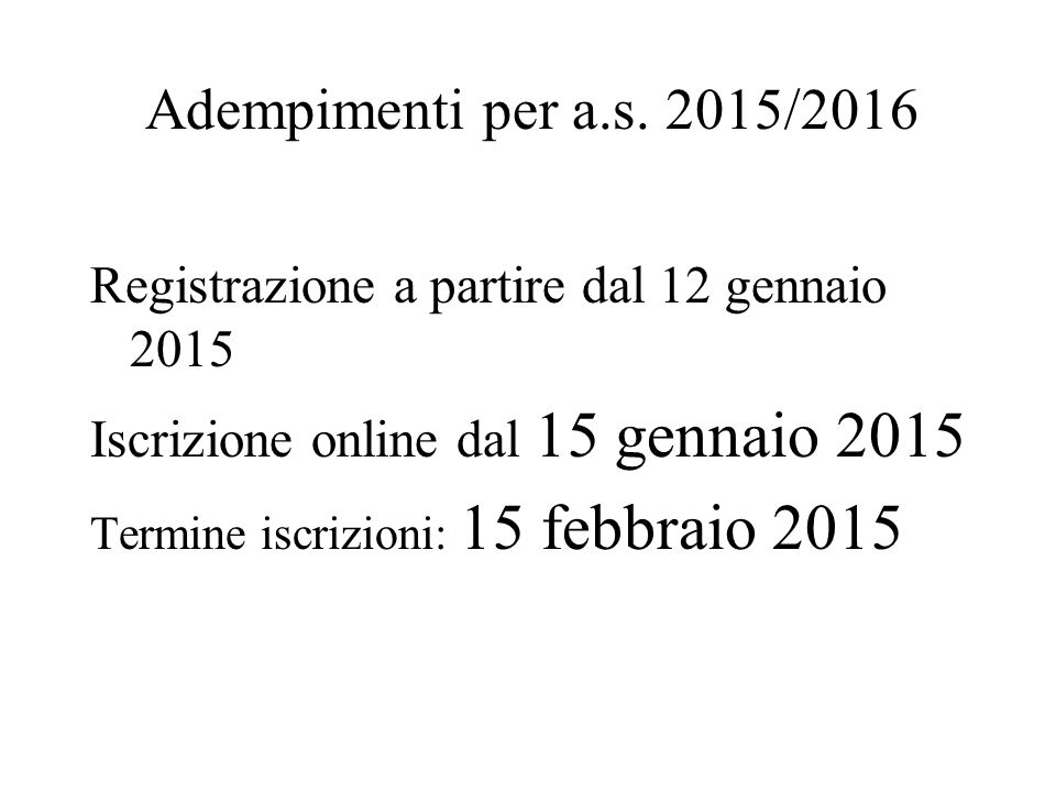 Adempimenti per a.s. 2015/2016 Registrazione a partire dal 12 gennaio 2015. Iscrizione online dal 15 gennaio 2015.