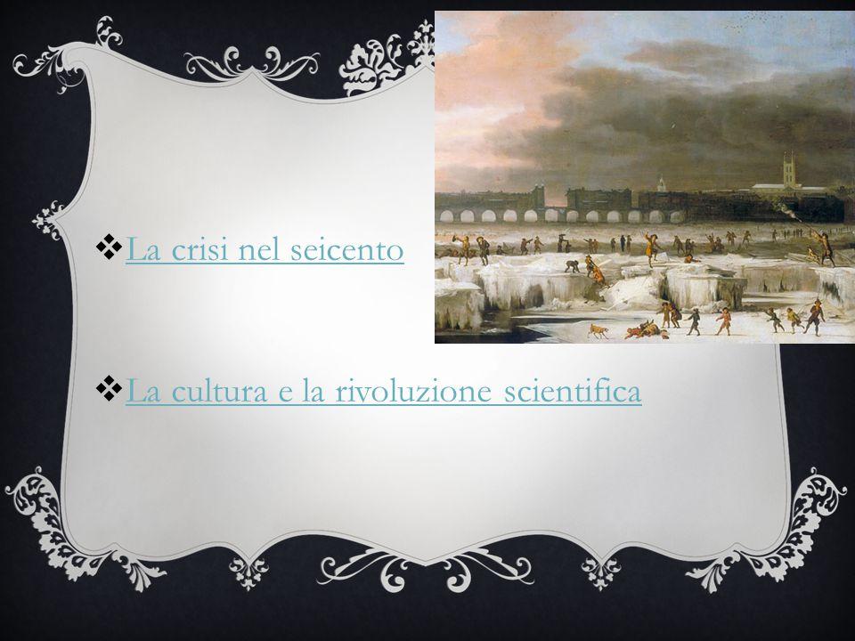 La crisi nel seicento La cultura e la rivoluzione scientifica