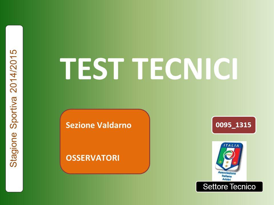 TEST TECNICI Stagione Sportiva 2014/2015 Sezione Valdarno OSSERVATORI