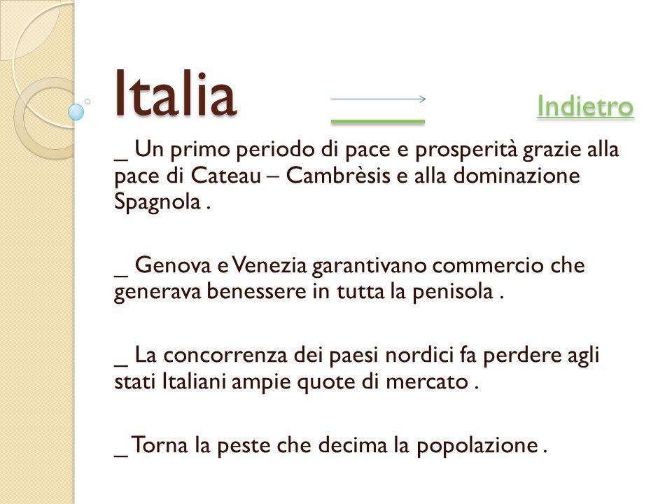 Italia Indietro _ Un primo periodo di pace e prosperità grazie alla pace di Cateau – Cambrèsis e alla dominazione Spagnola .
